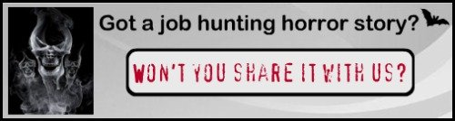 Share YOUR job hunting horror stories with our readers!